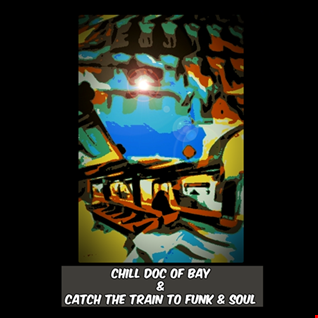 Chill Doc Of Bay & Catch The Train To Funk & Soul
