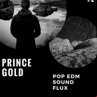 Pop edm sound flux Episode 2 by Dj Prince Gold
