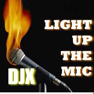 DJX   LIGHT UP THE MIC 060817