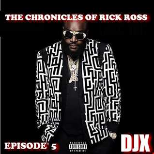 DJX   THE CHRONICLES OF RICK ROSS EPISODE 5 (EXPLICIT)
