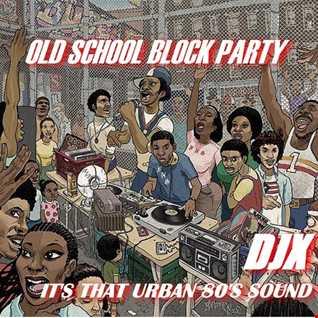 DJX   OLD SCHOOL BLOCK PARTY (URBAN 80'S)