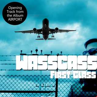 Wasscass - First Class - Opening Track from the Upcoming Album AIRPORT