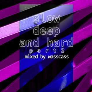 Slow Deep And Hard Part2 (Mixed By Wasscass)