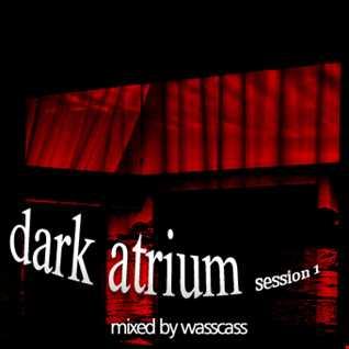 dark atrium session 1 mixed by wasscass