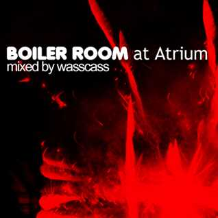 boiler room at atrium 2015 (mixed by wasscass)