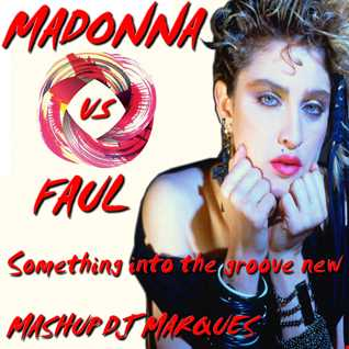 MADONNA VS FAUL - Something into the groove new (Mashup DJ Marques)