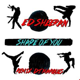 ED SHEERAN - Shape of You (Remix DJ Marques)
