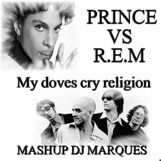 PRINCE VS R.E.M  My doves cry religion (Mashup DJ Marques)