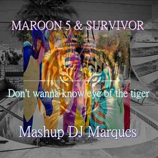 MAROON 5 & SURVIVOR - Don't wanna know eye of the tiger (Mashup DJ Marques)