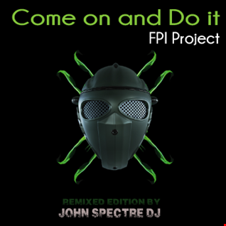 FPI Project (Remix JohnSPectreDj)   Come on and Do it