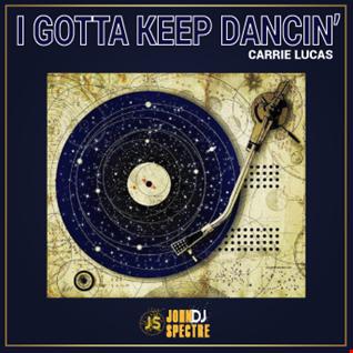 I gotta Keep Dancing (John Spectre Remix)   Carrie Lucas