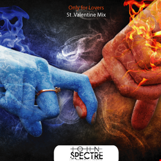 Only For Lovers ( St. Valentine Mix) John Spectre