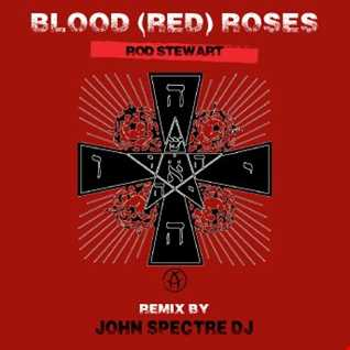 Blood (Red) Roses (John Spectre remix)   Rod Stewart