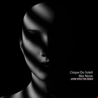 Cirque Du Soleil  (John Spectre Remix) Mer Noire
