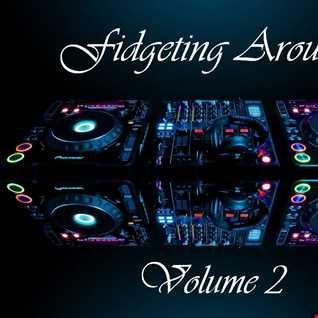 Fidgeting Around - Volume 2