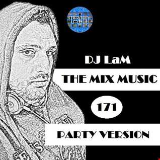 THE MIX MUSIC 171! PARTY VERSION - 21/04/2018 DJ LaM