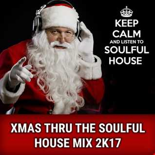 Xmas Thru The Soulful House Mix 2K17