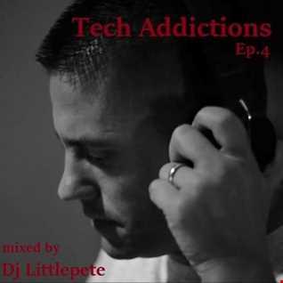 Tech Addictions Ep.4   mixed by Dj Littlepete