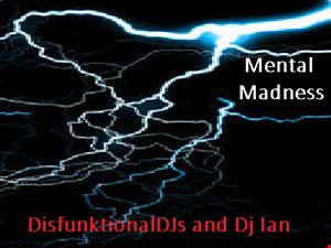 Mental Madness-DisfunktionalDJs and Dj Ian