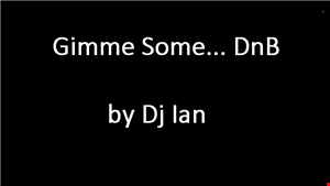 Gimme Some... DnB