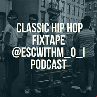 Classic #HipHop Fix-tape @ESCwithM_O_I (320kbps) #Podcast