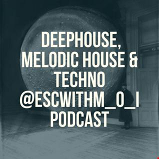 #Deephouse, #MelodicHouse and #Techno @ESCwithM_O_I (320kbps) #Podcast