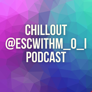 #Chillout @ESCwithM_O_I #Podcast