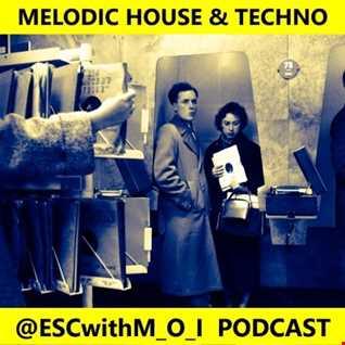 #MelodicHouse & #Techno @ESCwithM_O_I #Podcast (320kbps)