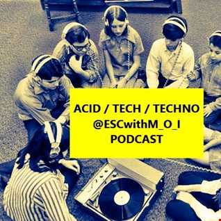 #Acid / #Tech / #Techno @ESCwithM_O_I #Podcast (320kbps/Tracklist)