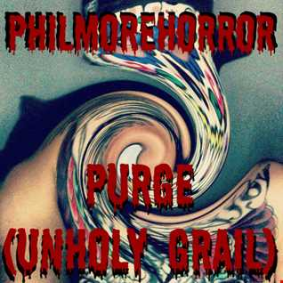 Philmore Horror - PURGE (Unholy Grail)