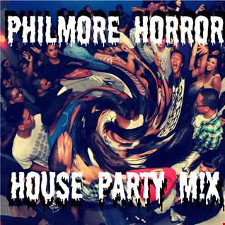 philmore HORROR   HOUSE PARTY MIX