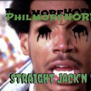 PhilmoreHORROR - Straight Jack'N Them