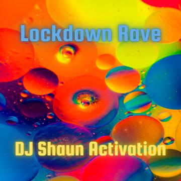 Lockdown Rave (Original Mix) by DJ Shaun Activation