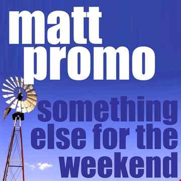 MATT PROMO   Something Else For The Weekend (18.04.2002)