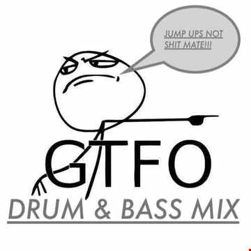 G.T.F.O. DNB MIX ONE (JUMP UP)
