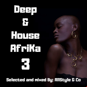 DEEP & HOUSE AFRIKA 3 - Selected and Mixed by : ~ AllStyle & Co ~ (Victoria Fall - Edit)