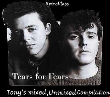 Retroklass Pres: Tears For Fears (Tony's Mixed & Unmixed Compilation)