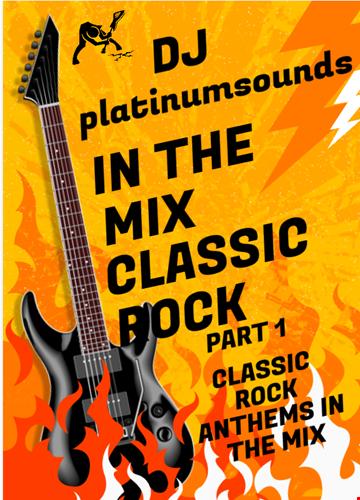 DJ PLATINUM SOUNDS IN THE MIX CLASSIC ROCK PART 1