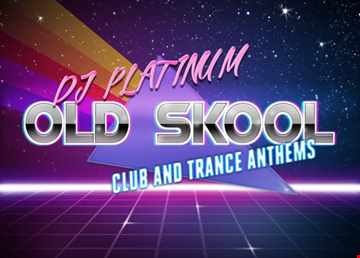 OLD SKOOL CLUB AND TRANCE ANTHEMS