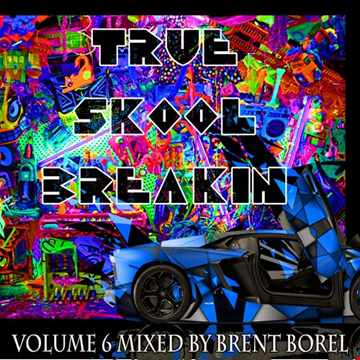 True Skool Breakin 6_DJ Mix by Brent Borel for True Skool Music