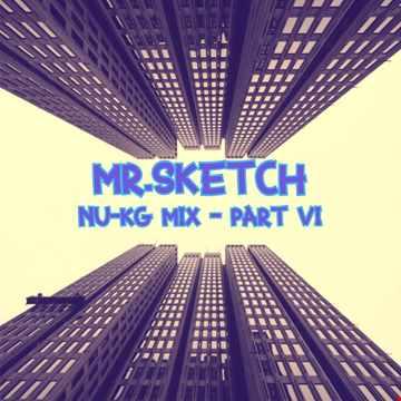 Mr Sketch - Nu KG mix  - Part VI