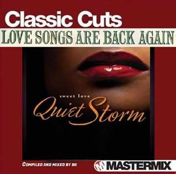 THE QUIET STORM (LOVE SONGS ARE BACK AGAIN)