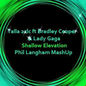 Talla2XLC ft Bradley Coooper & Lady Gaga - shallow elevation (phil langham mash up)