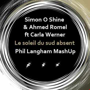 Simon O Shine & Ahmed Romel ft Carla Werner - the absent southern sun (phil langham mash up)