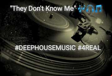 They Dont Know Me DEEPHOUSEMUSIC4REAL2