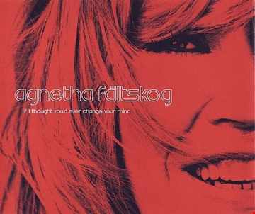 Agnetha F.  |  If I Thought You'd Ever Change Your Mind (Almighty Colouring Mix)