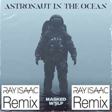 Astronaut In The Ocean (Ray Isaac Remix)   Masked Wolf