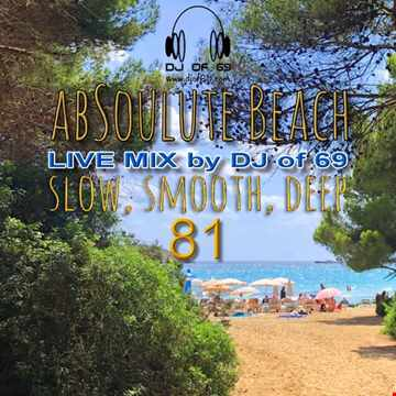 DJ of 69 - AbSoulute Beach Vol. 81 - slow smooth deep