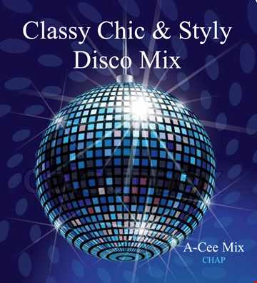 Classy Chic Disco Mix   Part 1 (A Cee Mix   CHAP)