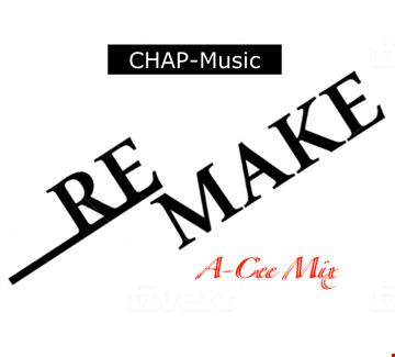 Remake   2 (A Cee Mix       CHAP)